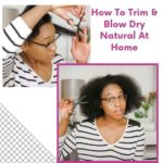 Trim Natural Hair & Blow Dry At Home